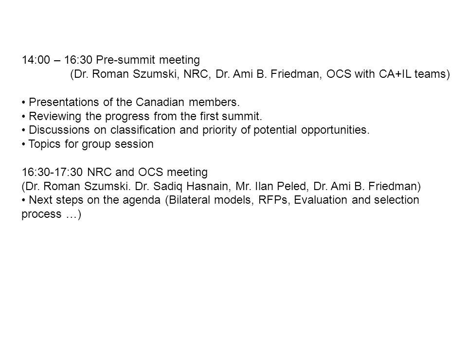 14:00 – 16:30 Pre-summit meeting (Dr. Roman Szumski, NRC, Dr. Ami B. Friedman, OCS with CA+IL teams) Presentations of the Canadian members. Reviewing