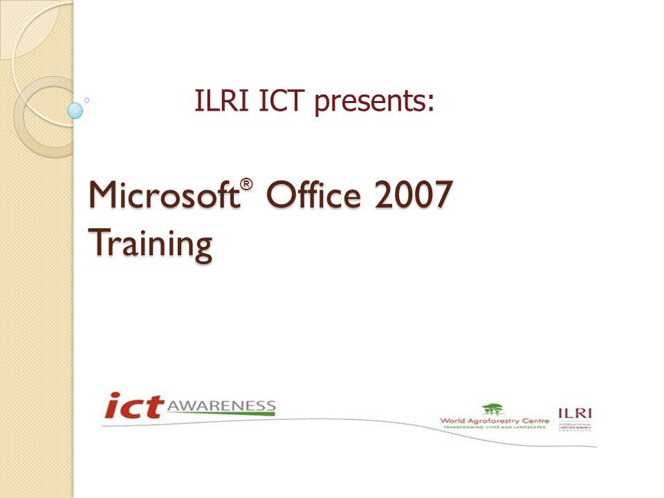 Microsoft ® Office 2007 Training ILRI ICT presents: