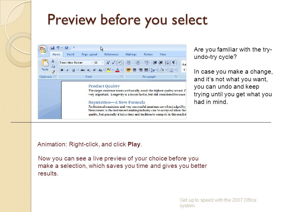 Preview before you select Get up to speed with the 2007 Office system Are you familiar with the try- undo-try cycle? In case you make a change, and it