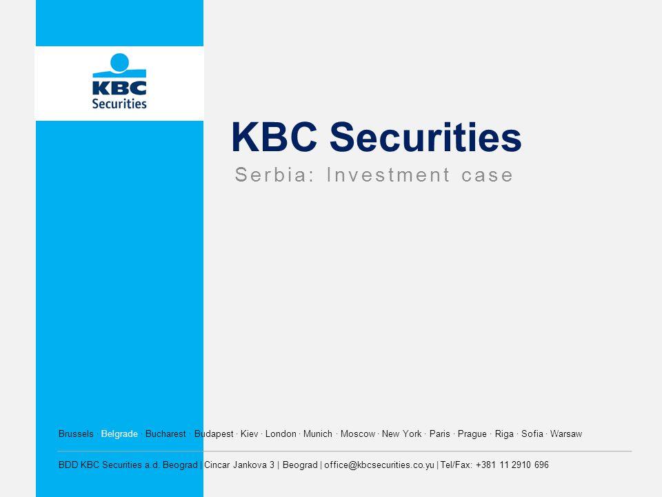 KBC Securities Serbia: Investment case Brussels · Belgrade · Bucharest · Budapest · Kiev · London · Munich · Moscow · New York · Paris · Prague · Riga