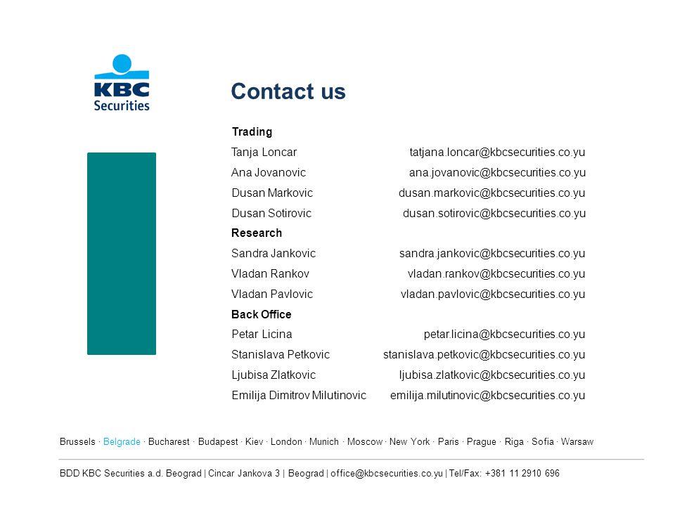 Contact us Trading Tanja Loncartatjana.loncar@kbcsecurities.co.yu Ana Jovanovicana.jovanovic@kbcsecurities.co.yu Dusan Markovicdusan.markovic@kbcsecur