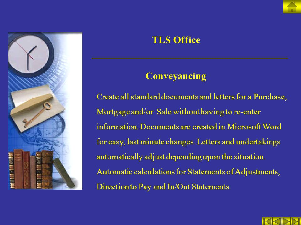 TLS Office Conveyancing Create all standard documents and letters for a Purchase, Mortgage and/or Sale without having to re-enter information.