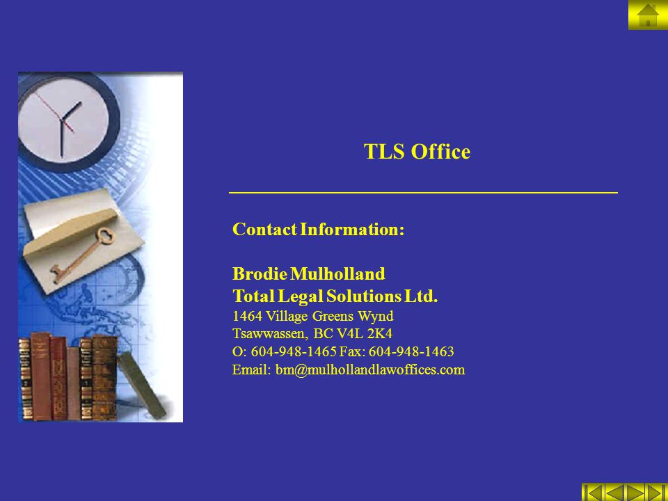TLS Office Contact Information: Brodie Mulholland Total Legal Solutions Ltd. 1464 Village Greens Wynd Tsawwassen, BC V4L 2K4 O: 604-948-1465 Fax: 604-