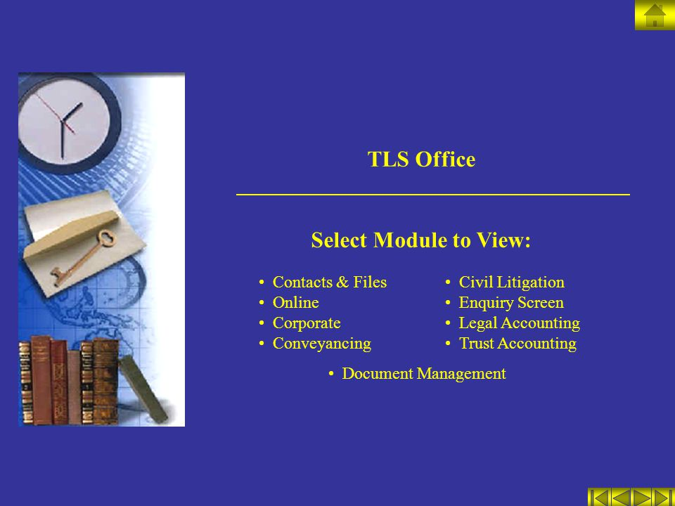 TLS Office Select Module to View: Contacts & Files Online Corporate Conveyancing Civil Litigation Enquiry Screen Legal Accounting Trust Accounting Document Management