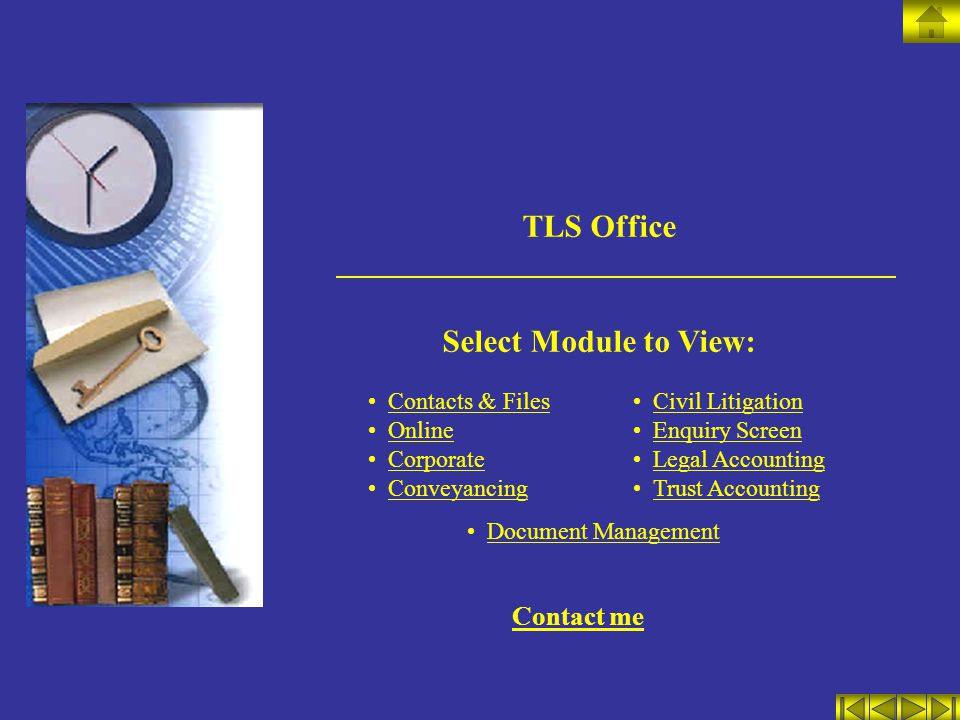 TLS Office Select Module to View: Contacts & Files Online Corporate Conveyancing Civil Litigation Enquiry Screen Legal Accounting Trust Accounting Doc