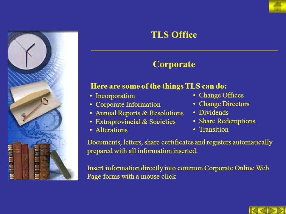 TLS Office Corporate Here are some of the things TLS can do: Incorporation Corporate Information Annual Reports & Resolutions Extraprovincial & Societ