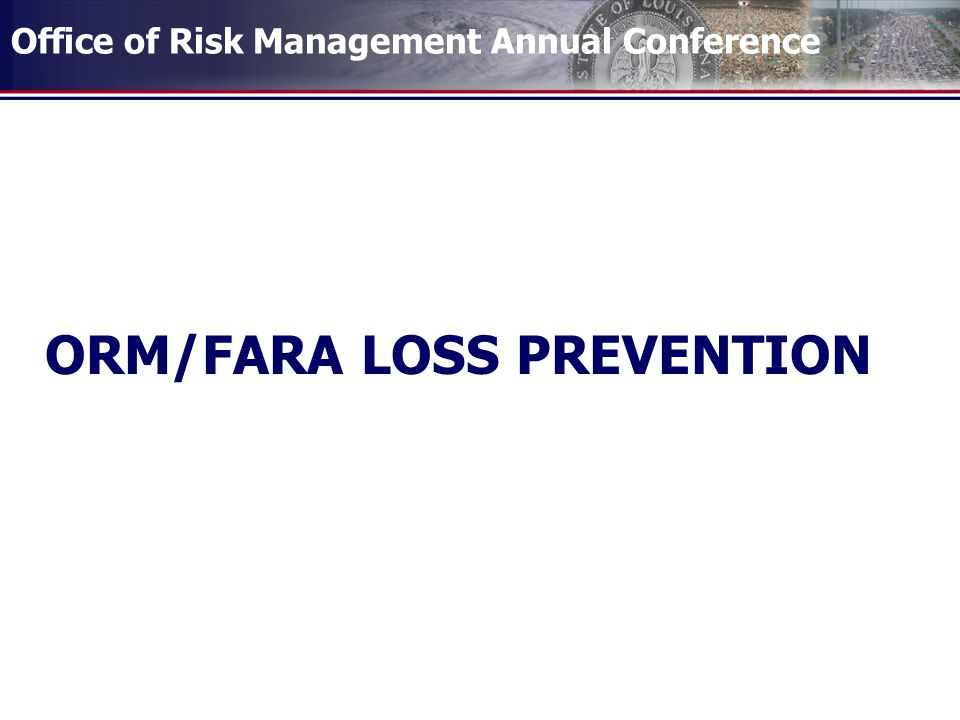 Office of Risk Management Annual Conference ORM/FARA LOSS PREVENTION