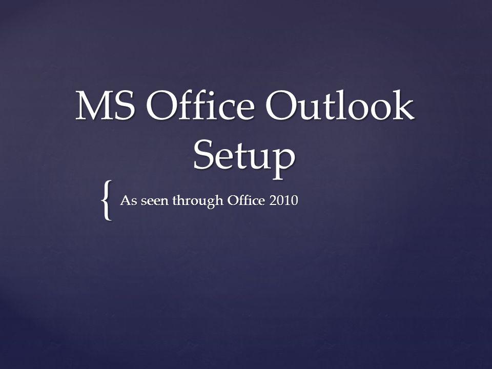 { MS Office Outlook Setup As seen through Office 2010