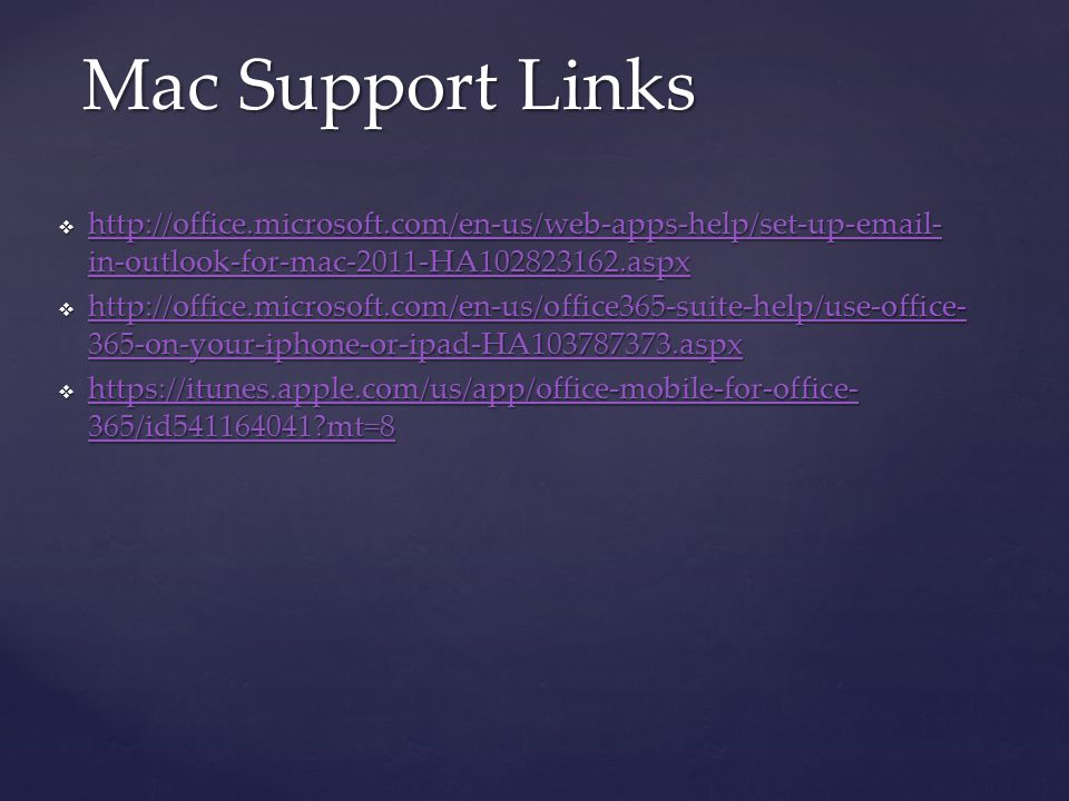 http://office.microsoft.com/en-us/web-apps-help/set-up-email- in-outlook-for-mac-2011-HA102823162.aspx http://office.microsoft.com/en-us/web-apps-help