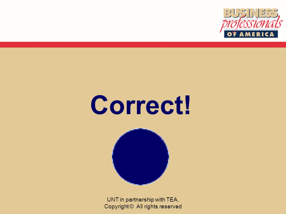 Correct! UNT in partnership with TEA, Copyright © All rights reserved