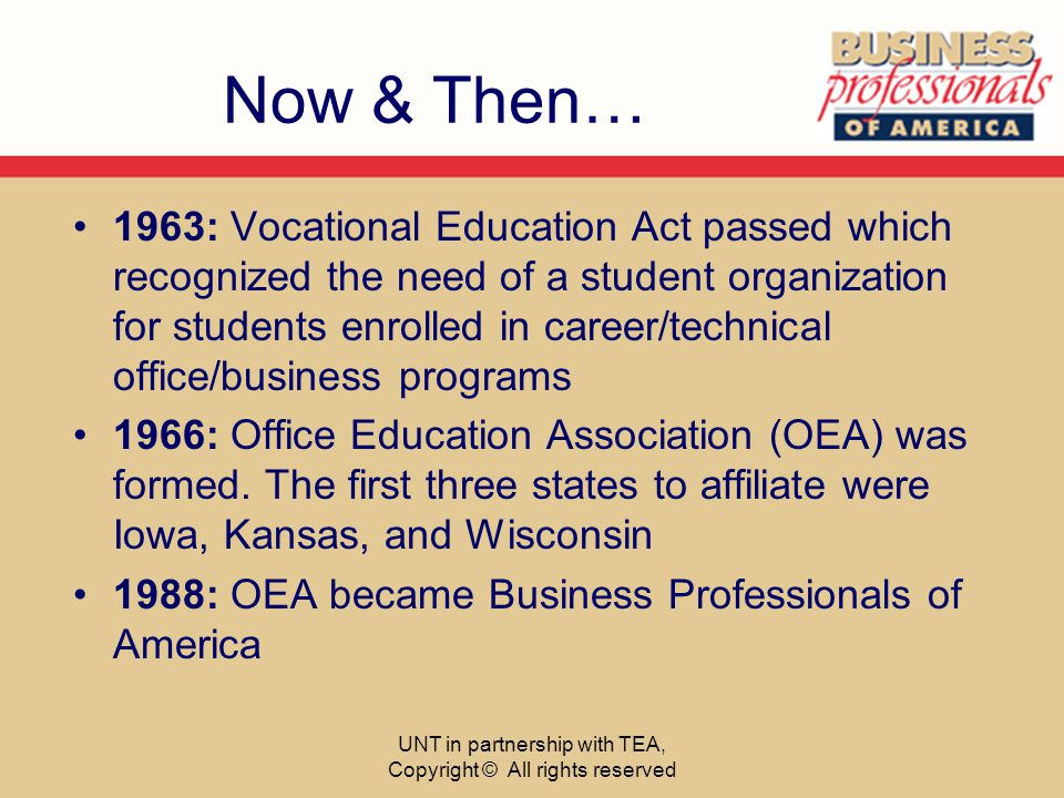 Now & Then… 1963: Vocational Education Act passed which recognized the need of a student organization for students enrolled in career/technical office/business programs 1966: Office Education Association (OEA) was formed.