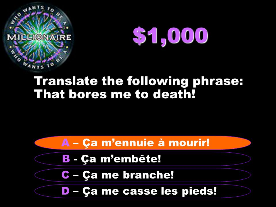 $1,000 Translate the following phrase: That bores me to death.