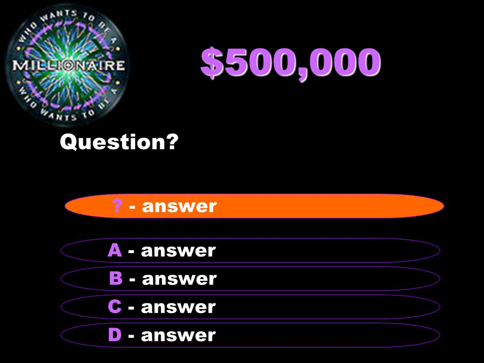 $500,000 Question B - answer A - answer C - answer D - answer - answer