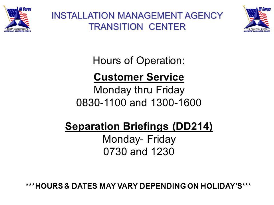 INSTALLATION MANAGEMENT AGENCY TRANSITION CENTER INSTALLATION MANAGEMENT AGENCY TRANSITION CENTER Hours of Operation: Customer Service Monday thru Fri