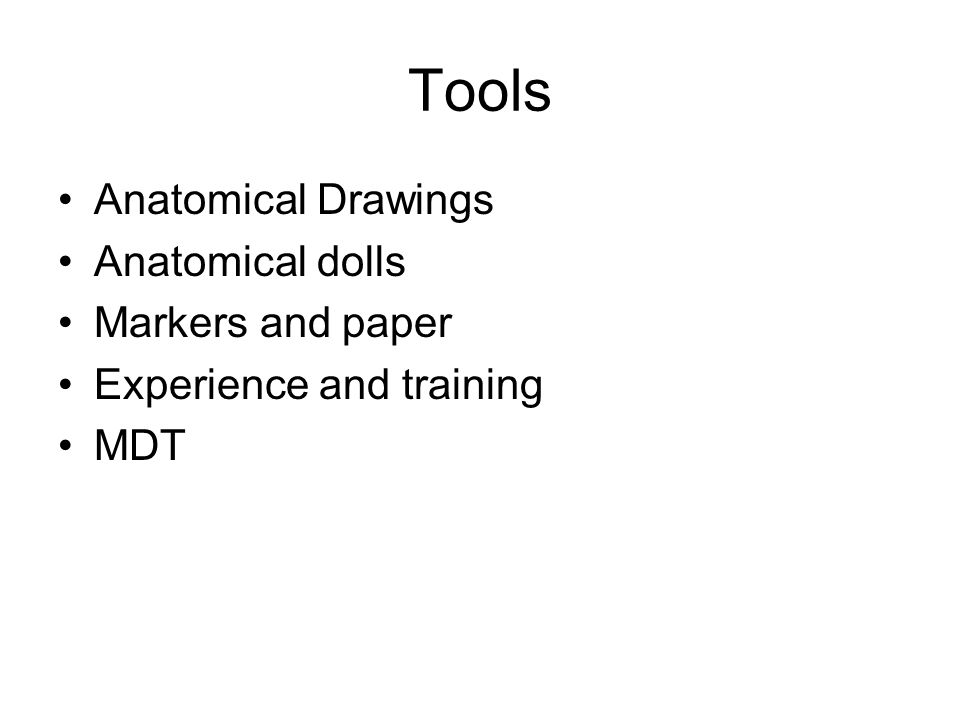 Tools Anatomical Drawings Anatomical dolls Markers and paper Experience and training MDT