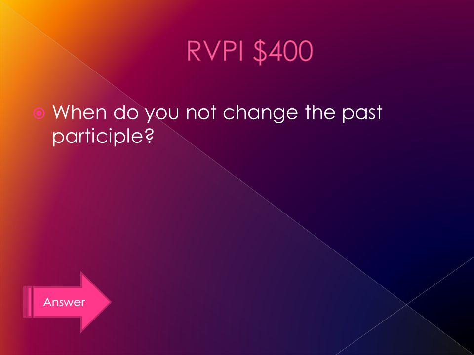 Answer When do you not change the past participle