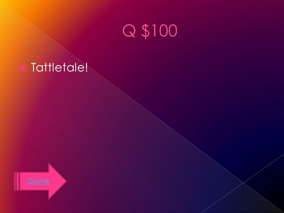 Game Tattletale!