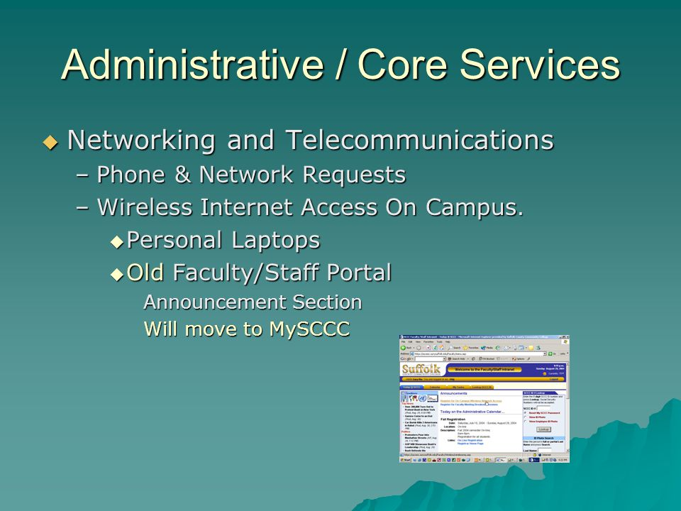 Administrative / Core Services Networking and Telecommunications Networking and Telecommunications –Phone & Network Requests –Wireless Internet Access