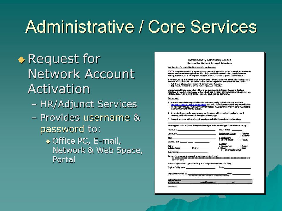 Administrative / Core Services Request for Network Account Activation Request for Network Account Activation –HR/Adjunct Services –Provides username &