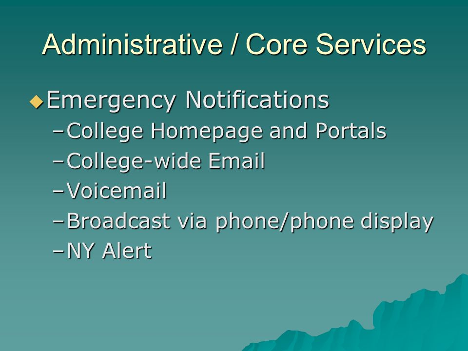 Administrative / Core Services Emergency Notifications Emergency Notifications –College Homepage and Portals –College-wide Email –Voicemail –Broadcast