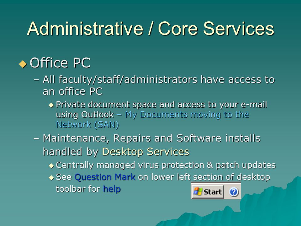 Administrative / Core Services Office PC Office PC –All faculty/staff/administrators have access to an office PC Private document space and access to