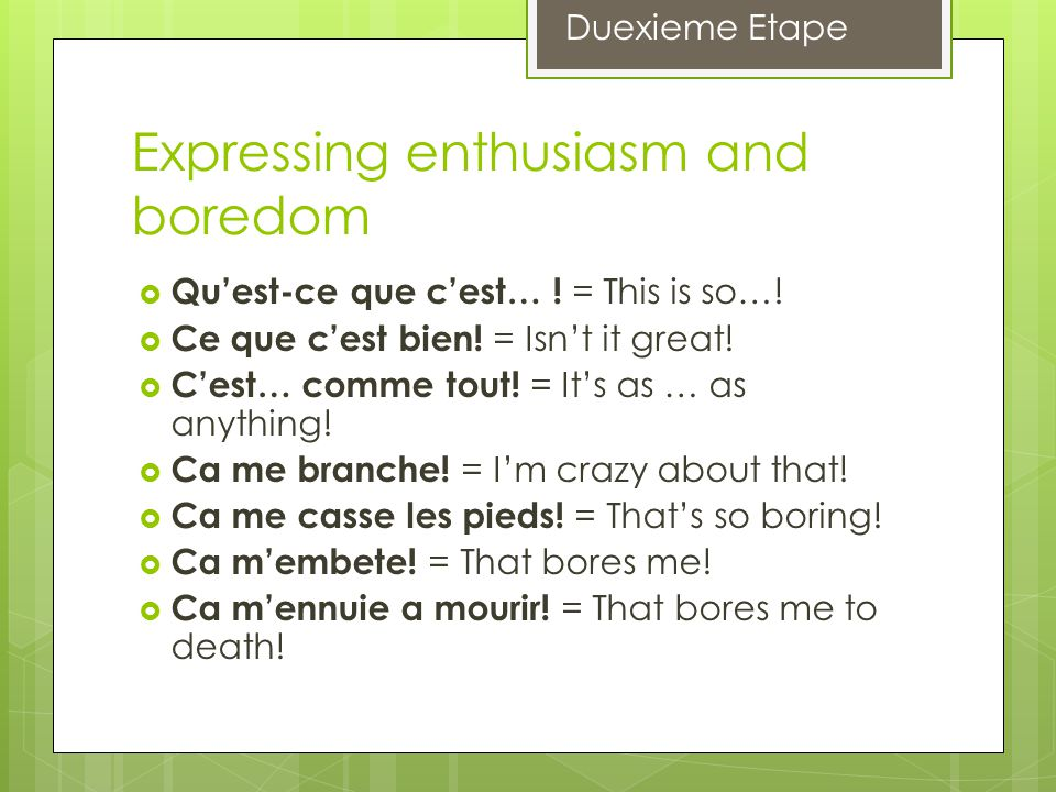 Expressing enthusiasm and boredom Quest-ce que cest… .