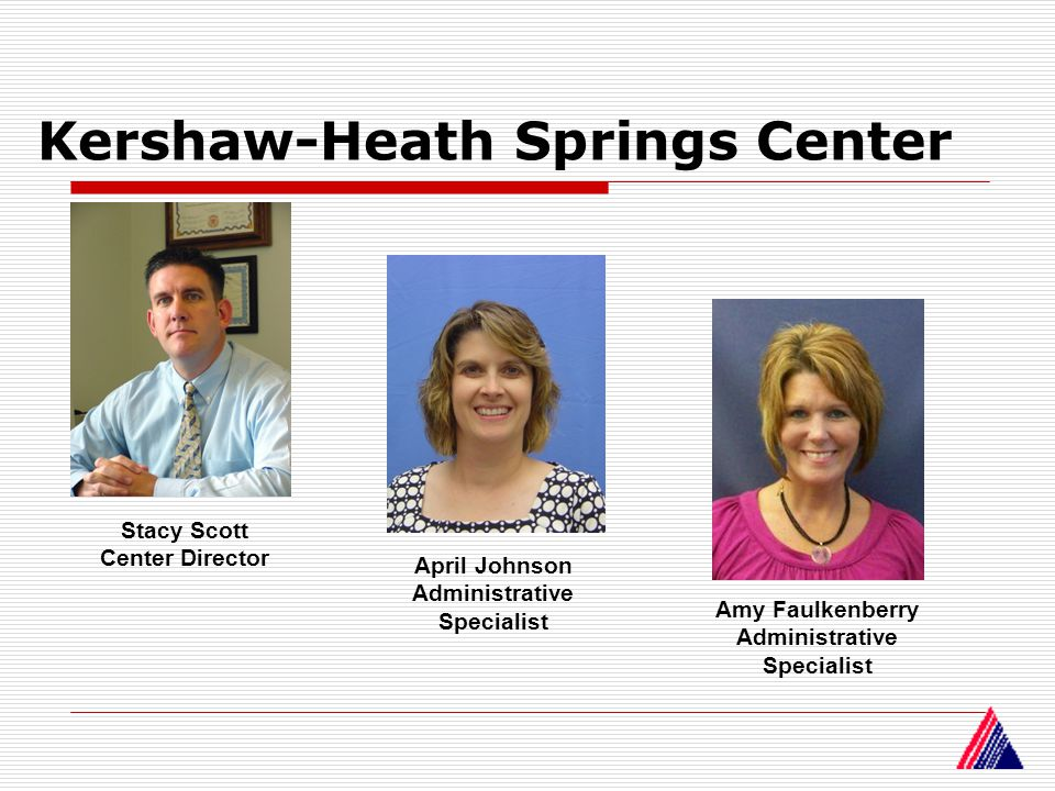 Kershaw-Heath Springs Center Stacy Scott Center Director Amy Faulkenberry Administrative Specialist April Johnson Administrative Specialist