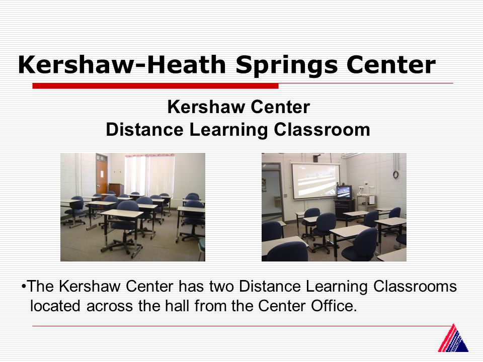 Kershaw-Heath Springs Center Kershaw Center Distance Learning Classroom The Kershaw Center has two Distance Learning Classrooms located across the hal