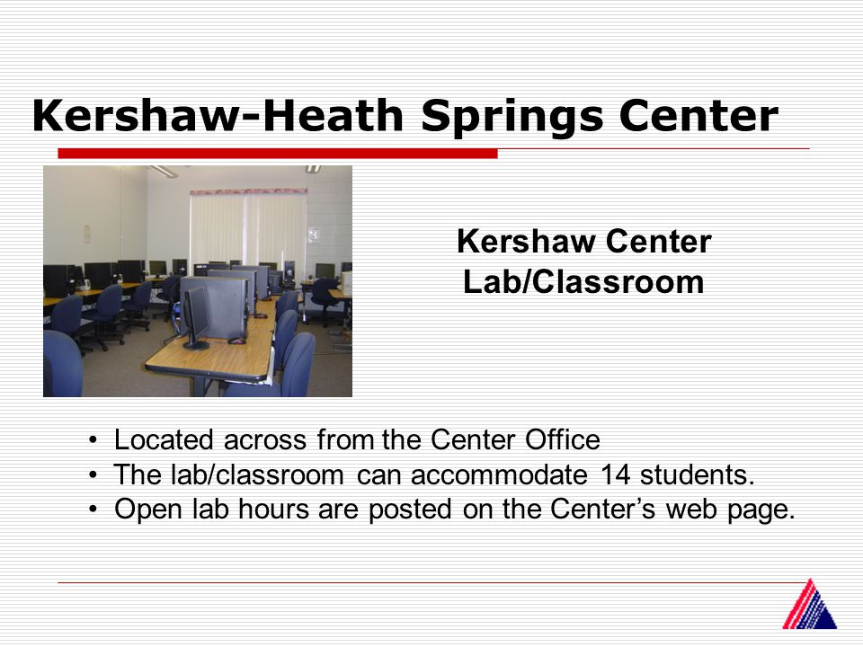 Kershaw-Heath Springs Center Kershaw Center Lab/Classroom Located across from the Center Office The lab/classroom can accommodate 14 students. Open la