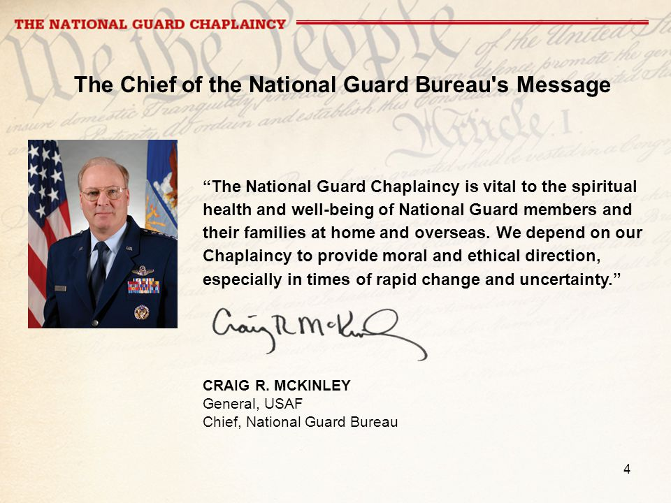 4 The Chief of the National Guard Bureau s Message The National Guard Chaplaincy is vital to the spiritual health and well-being of National Guard members and their families at home and overseas.