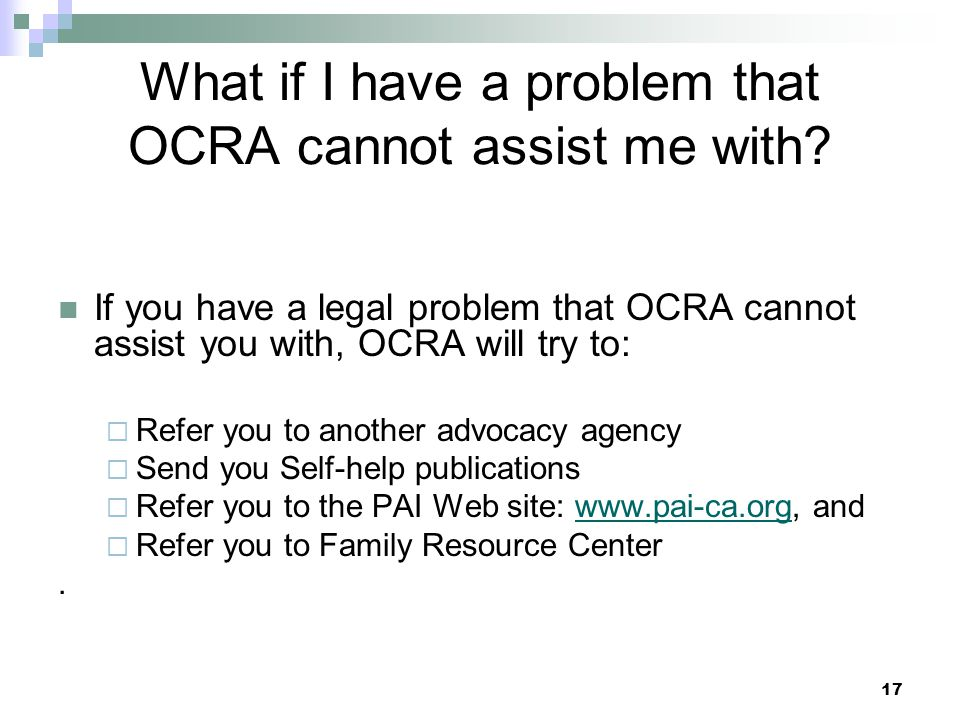 17 What if I have a problem that OCRA cannot assist me with.