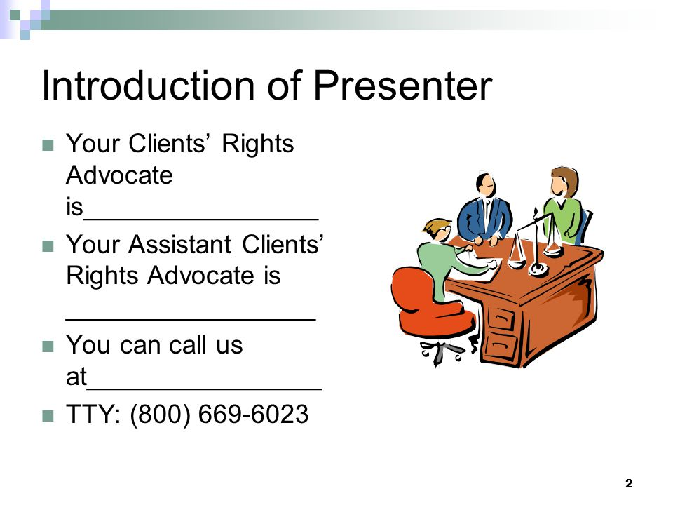 2 Introduction of Presenter Your Clients Rights Advocate is________________ Your Assistant Clients Rights Advocate is _________________ You can call us at________________ TTY: (800) 669-6023