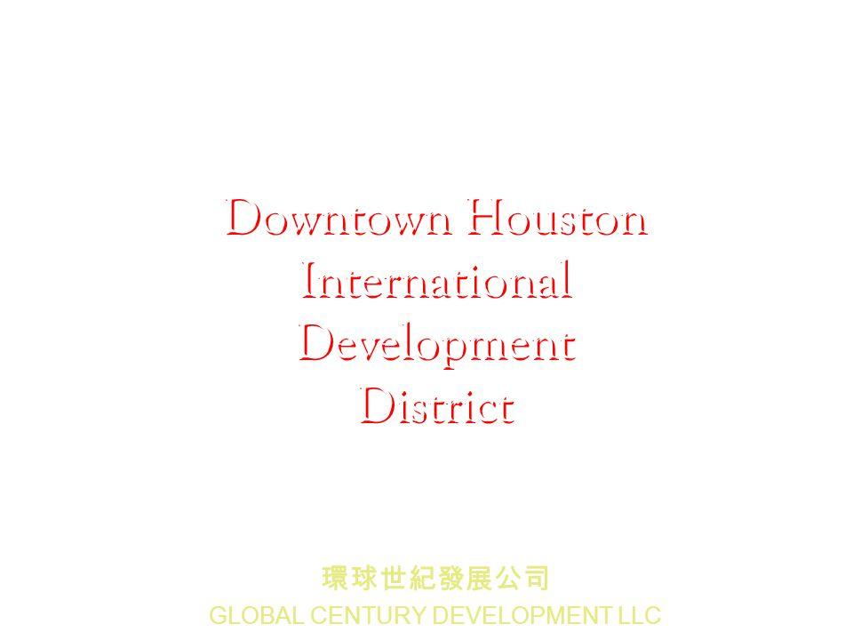 GLOBAL CENTURY DEVELOPMENT LLC Downtown Houston International Development District