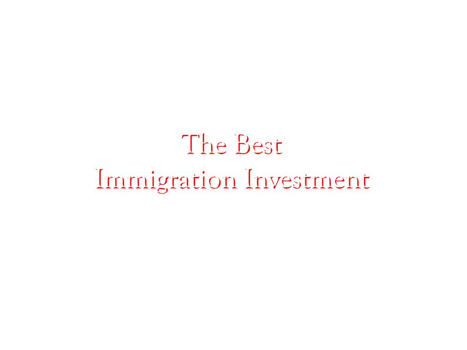 The Best Immigration Investment