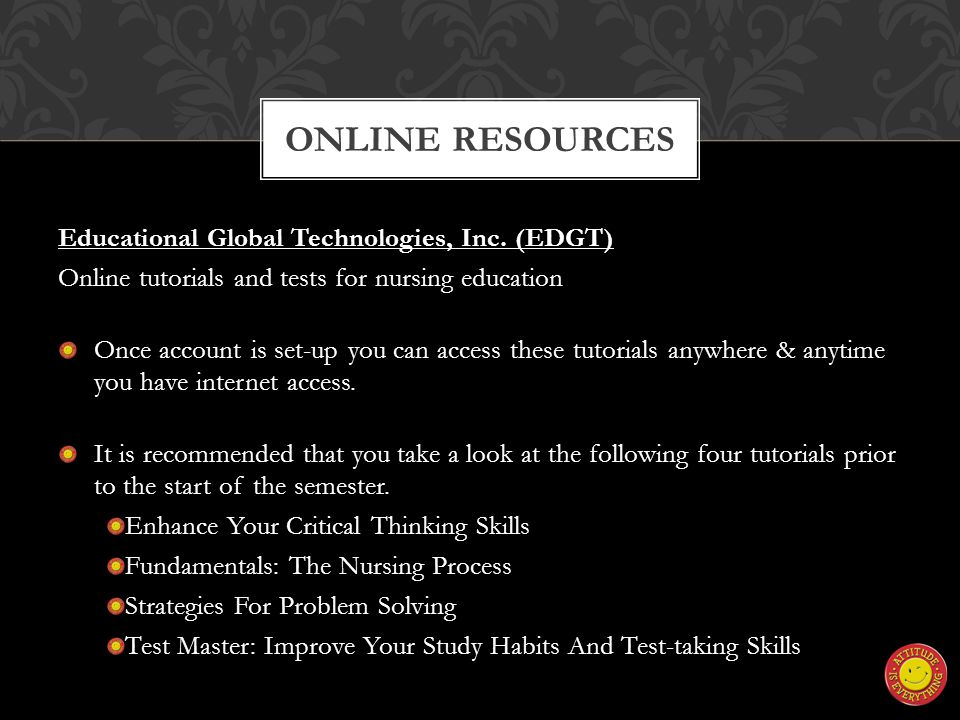 Educational Global Technologies, Inc. (EDGT) Online tutorials and tests for nursing education Once account is set-up you can access these tutorials an