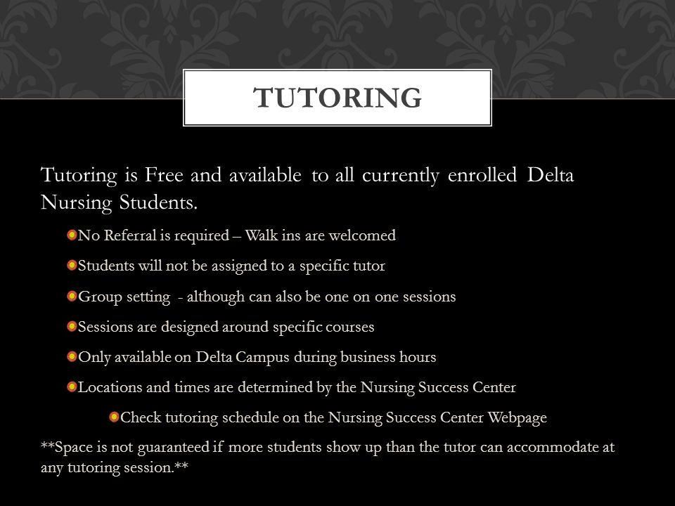 TUTORING Tutoring is Free and available to all currently enrolled Delta Nursing Students.