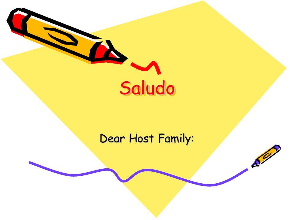SaludoSaludo Dear Host Family: