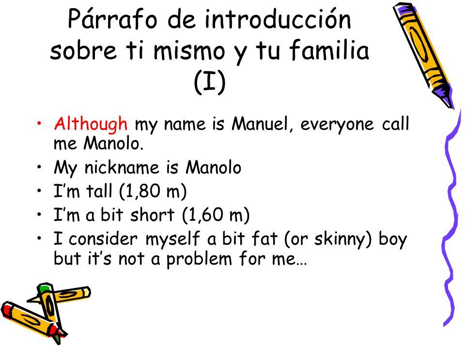 Párrafo de introducción sobre ti mismo y tu familia (I) Although my name is Manuel, everyone call me Manolo.