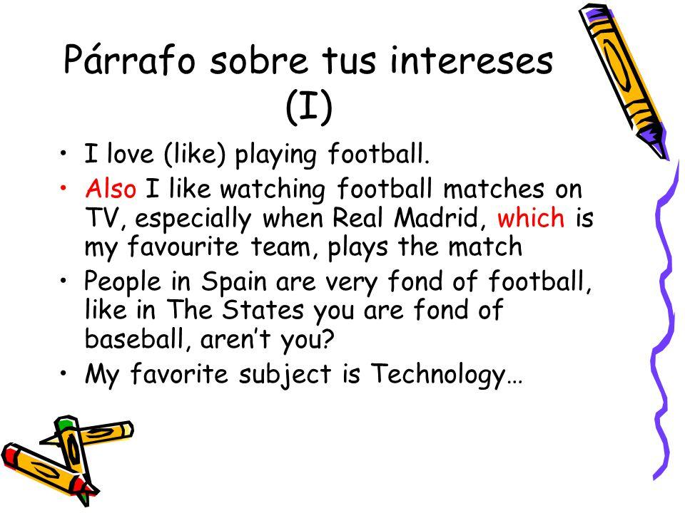 Párrafo sobre tus intereses (I) I love (like) playing football.