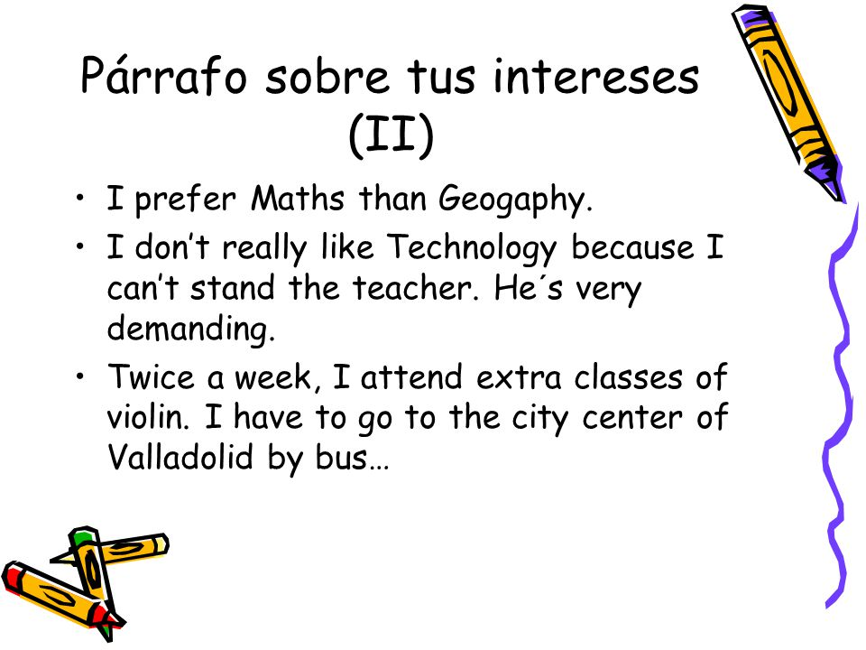 Párrafo sobre tus intereses (II) I prefer Maths than Geogaphy.