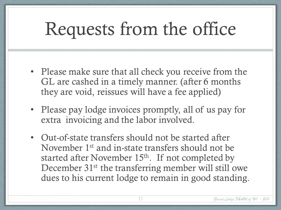 Requests from the office Please make sure that all check you receive from the GL are cashed in a timely manner.