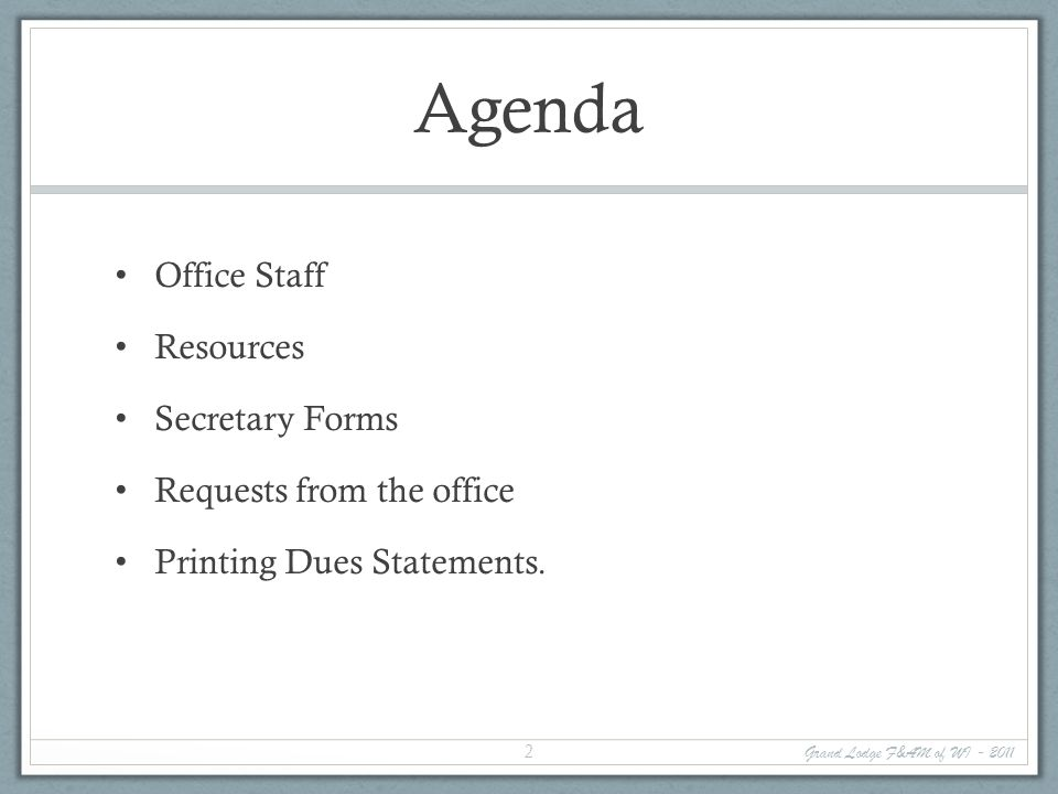 Agenda Office Staff Resources Secretary Forms Requests from the office Printing Dues Statements. Grand Lodge F&AM of WI - 2011 2