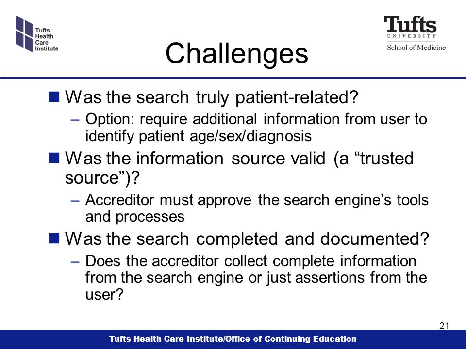 Tufts Health Care Institute/Office of Continuing Education 21 Challenges nWas the search truly patient-related.