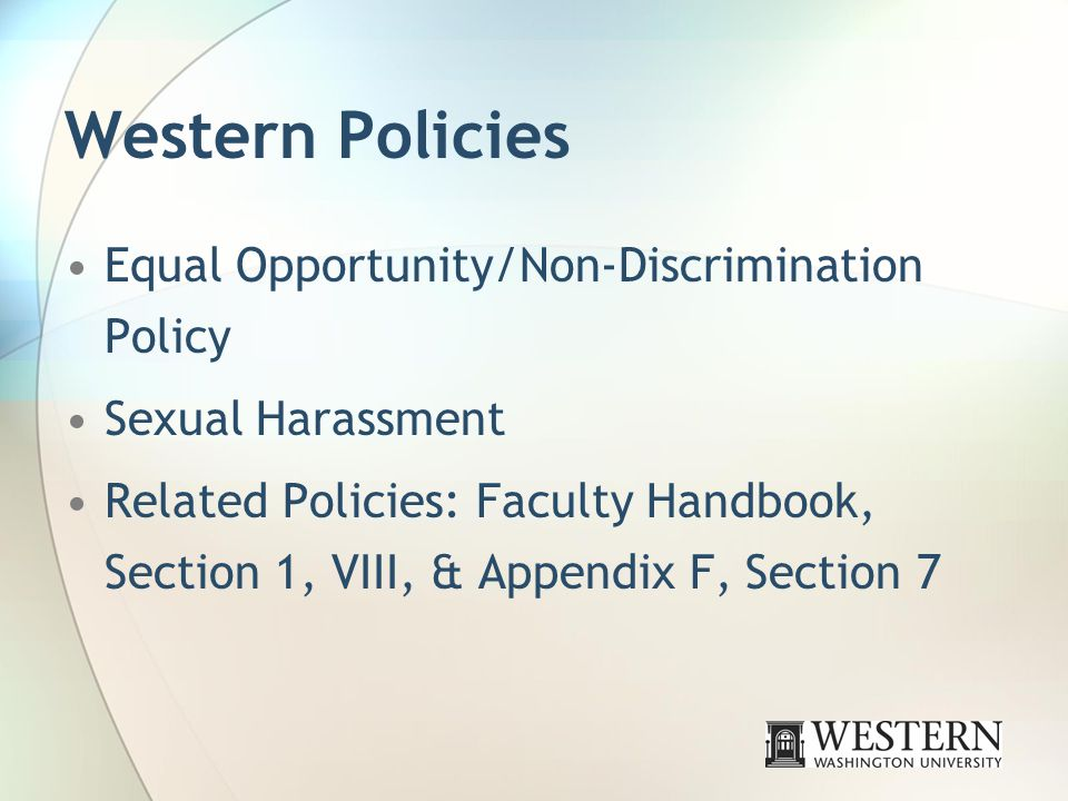 Western Policies Equal Opportunity/Non-Discrimination Policy Sexual Harassment Related Policies: Faculty Handbook, Section 1, VIII, & Appendix F, Section 7