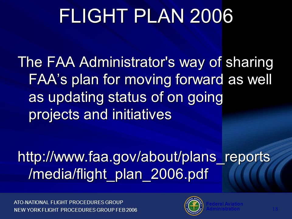 ATO-NATIONAL FLIGHT PROCEDURES GROUP NEW YORK FLIGHT PROCEDURES GROUP FEB 2006 Federal Aviation Administration 17 Federal Aviation Flight Plan
