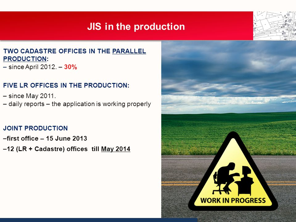JIS in the production TWO CADASTRE OFFICES IN THE PARALLEL PRODUCTION: – since April 2012.