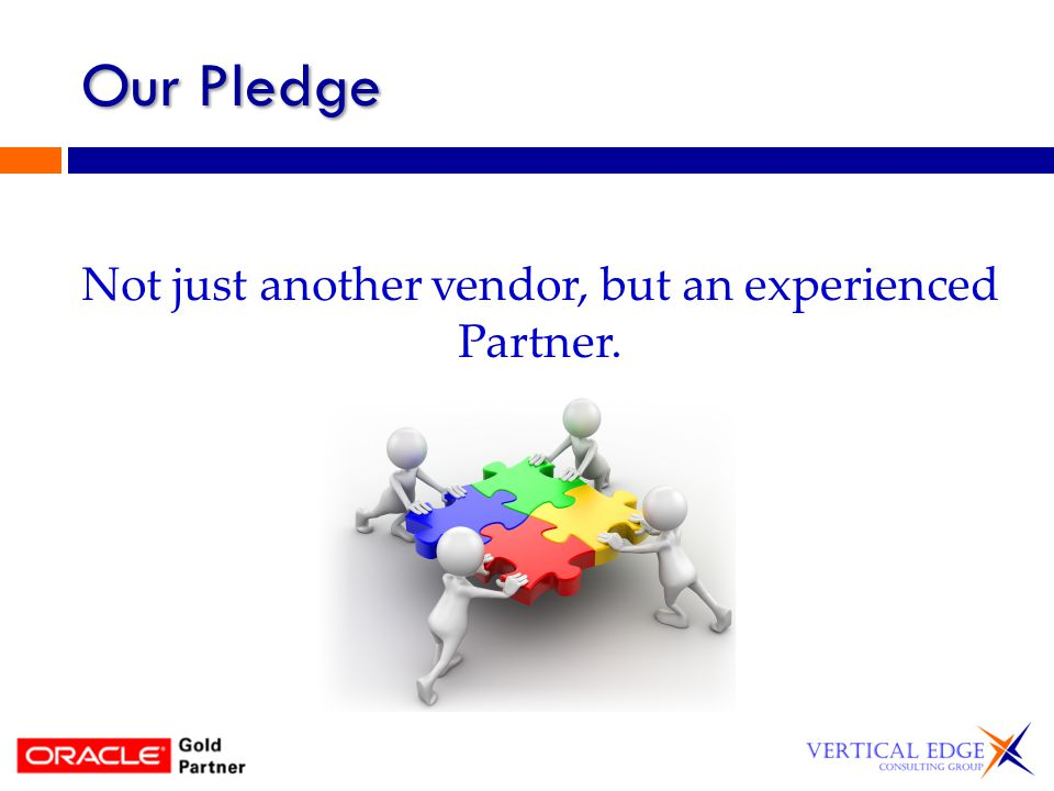 Our Pledge Not just another vendor, but an experienced Partner.