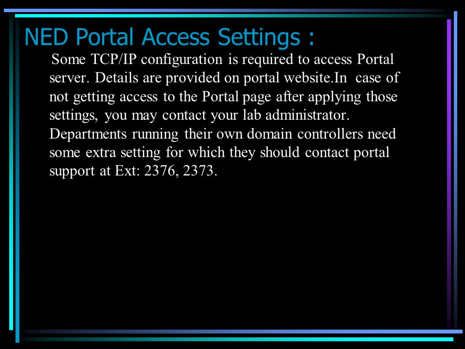 NED Portal Access Settings : Some TCP/IP configuration is required to access Portal server.