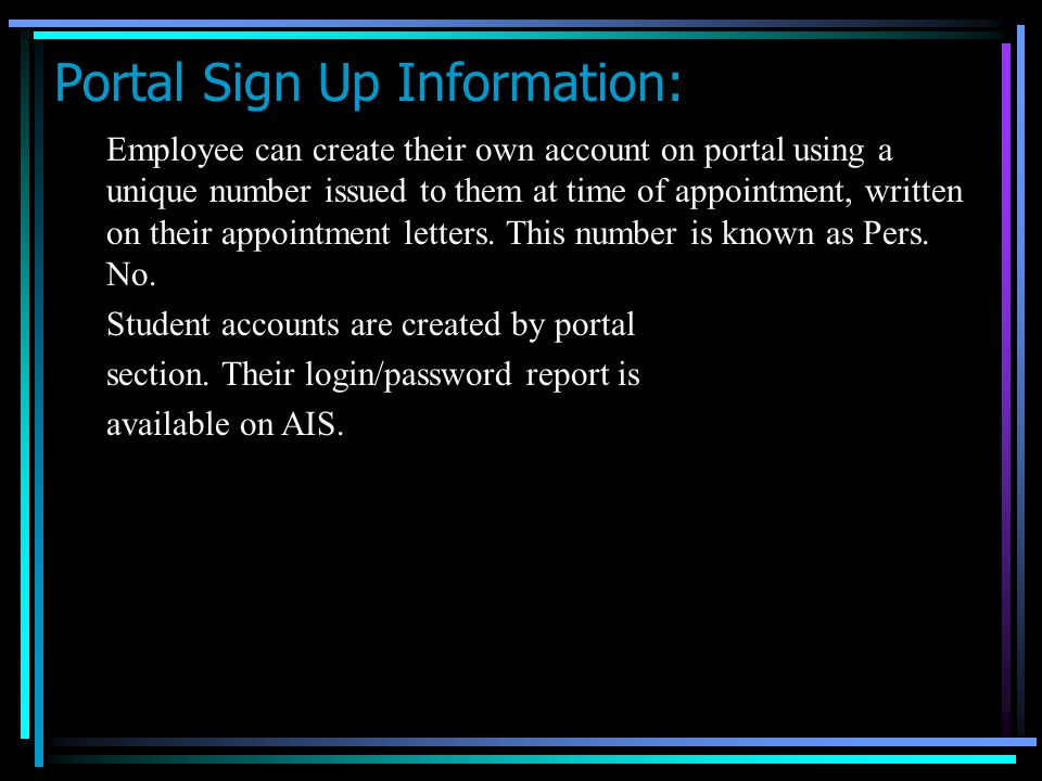 Portal Sign Up Information: Employee can create their own account on portal using a unique number issued to them at time of appointment, written on their appointment letters.