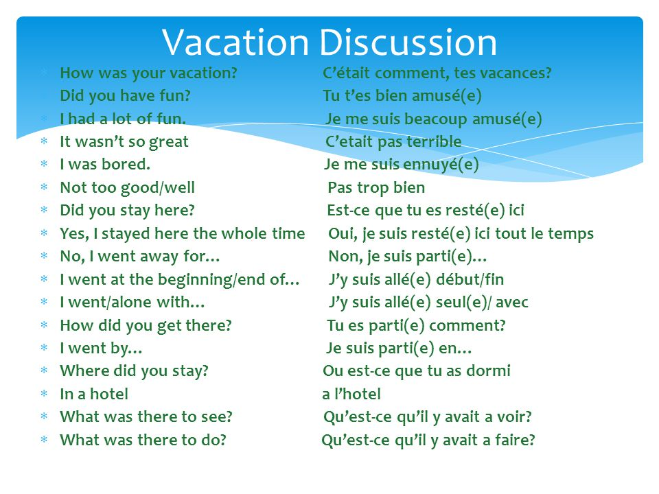 How was your vacation.Cétait comment, tes vacances.